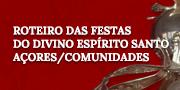 Roteiro das Festas do Divino Espírito Santo Açores/Comunidades